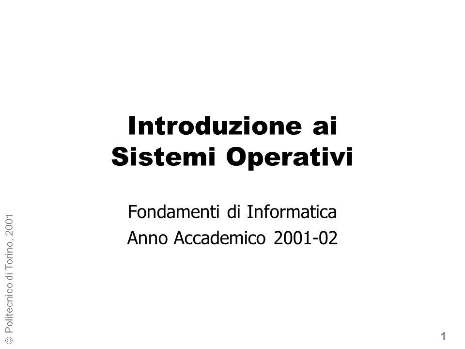 1 © Politecnico di Torino, 2001 Introduzione ai Sistemi Operativi Fondamenti di Informatica Anno Accademico 2001-02