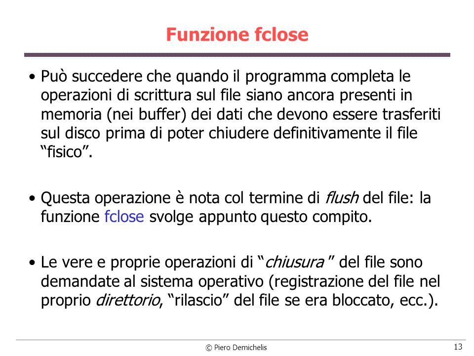 © Piero Demichelis 13 Funzione fclose Può succedere che quando il programma completa le operazioni di scrittura sul file siano ancora presenti in memo