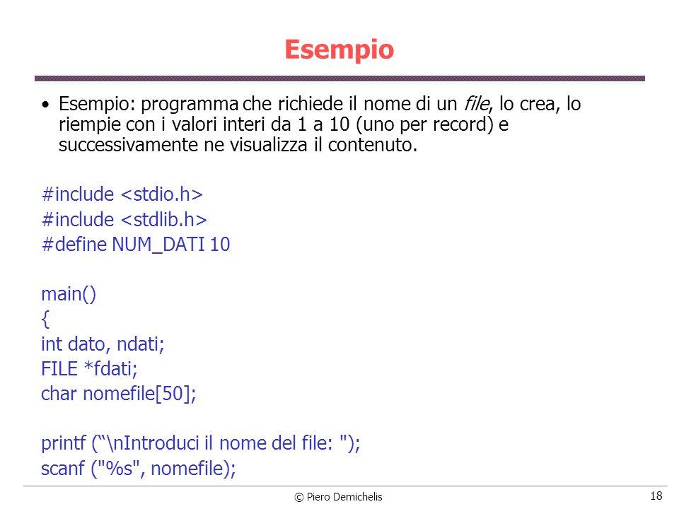 © Piero Demichelis 18 Esempio Esempio: programma che richiede il nome di un file, lo crea, lo riempie con i valori interi da 1 a 10 (uno per record) e