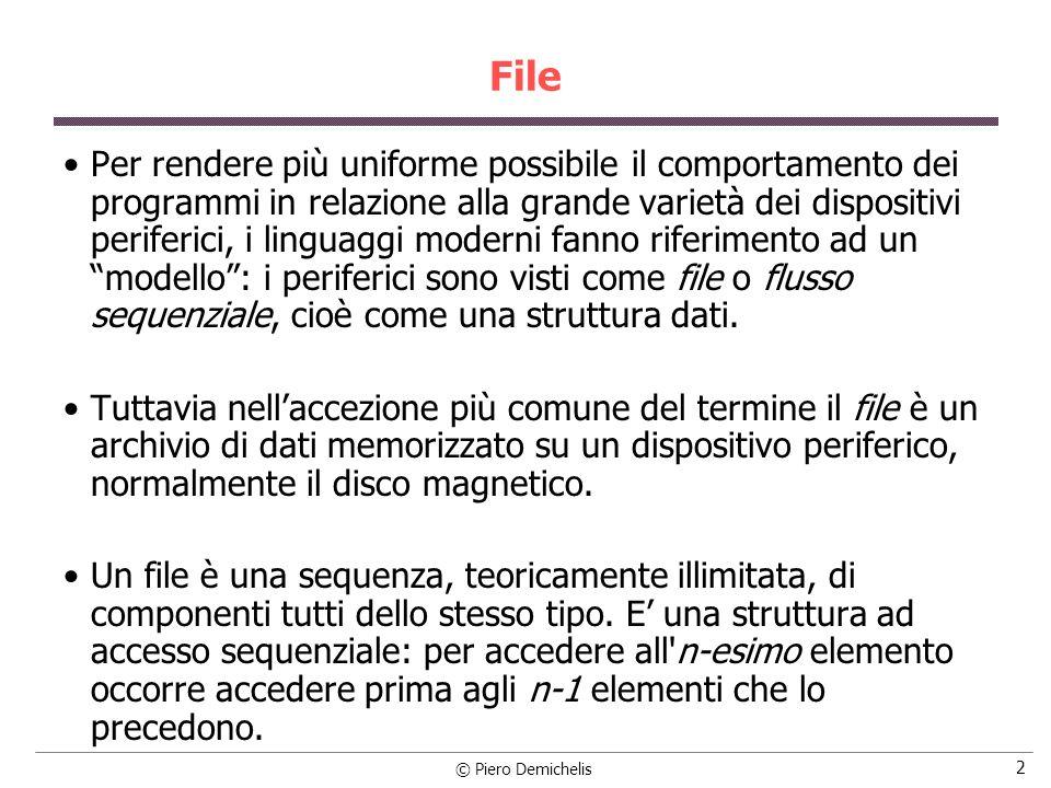 © Piero Demichelis 3 File In C i periferici sono visti come streams, cioè sequenze di byte che fluiscono verso il programma (input streams) o vengono generati dal programma (output streams).