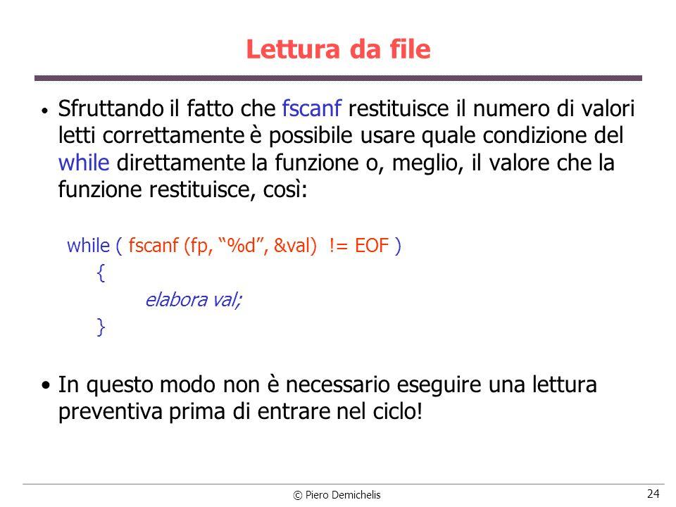 © Piero Demichelis 24 Lettura da file Sfruttando il fatto che fscanf restituisce il numero di valori letti correttamente è possibile usare quale condi