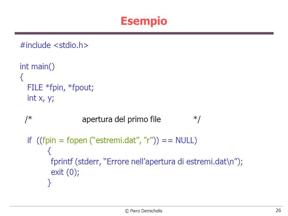 © Piero Demichelis 26 Esempio #include int main() { FILE *fpin, *fpout; int x, y; /* apertura del primo file */ if ((fpin = fopen (estremi.dat, r)) ==