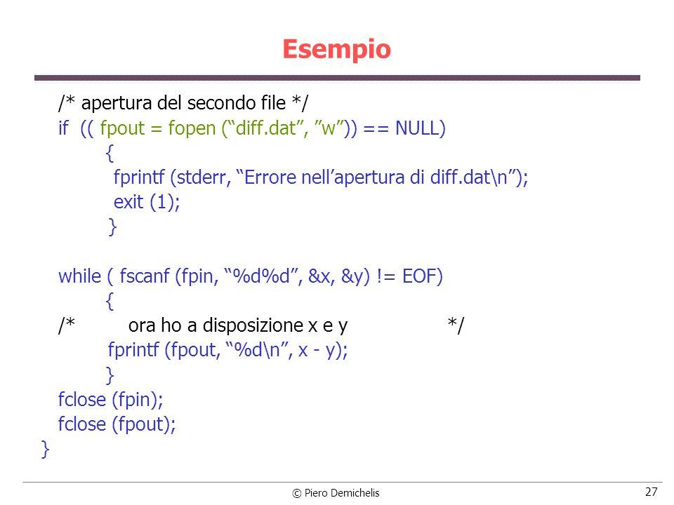 © Piero Demichelis 27 Esempio /* apertura del secondo file */ if (( fpout = fopen (diff.dat, w)) == NULL) { fprintf (stderr, Errore nellapertura di di