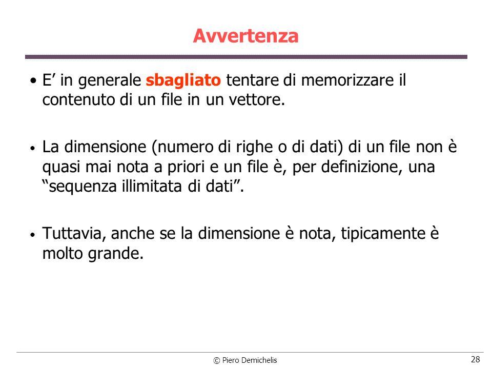 © Piero Demichelis 28 Avvertenza E in generale sbagliato tentare di memorizzare il contenuto di un file in un vettore. La dimensione (numero di righe