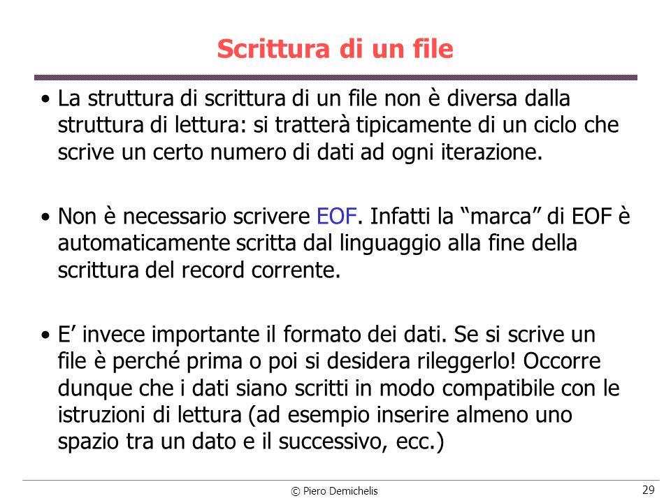 © Piero Demichelis 29 Scrittura di un file La struttura di scrittura di un file non è diversa dalla struttura di lettura: si tratterà tipicamente di u