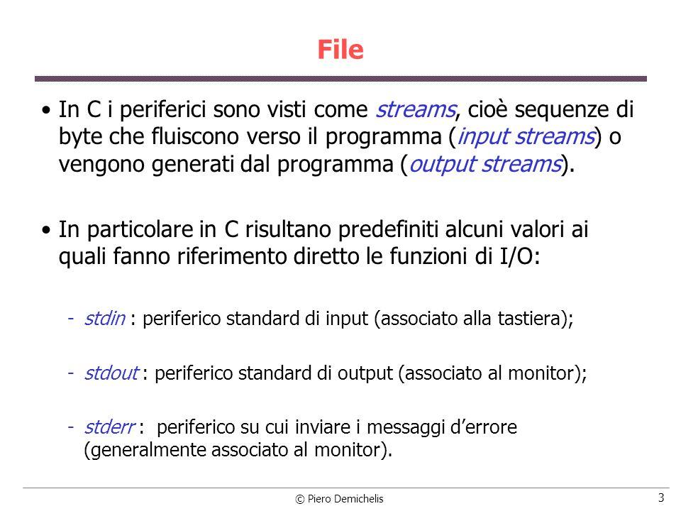 © Piero Demichelis 14 Lettura e scrittura di file di testo Quando nella fopen manca l esplicita richiesta che il file sia di tipo binario (aggiunta della lettera b nella stringatipo_apertura ), il file viene aperto by default di tipo testo.