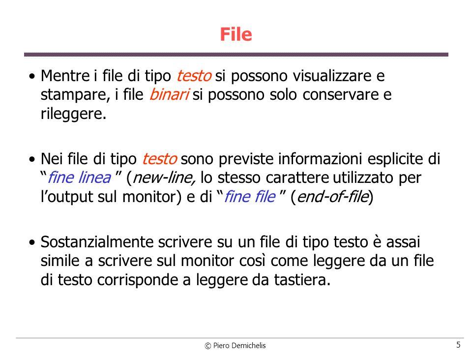 © Piero Demichelis 5 File Mentre i file di tipo testo si possono visualizzare e stampare, i file binari si possono solo conservare e rileggere. Nei fi
