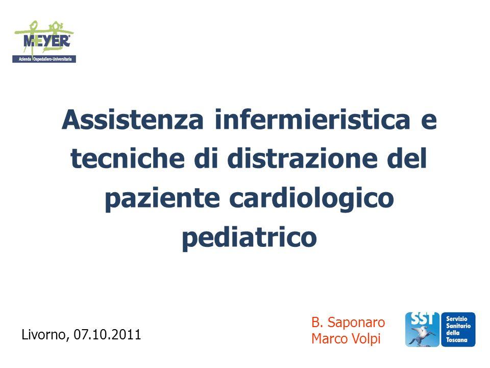 Assistenza infermieristica e tecniche di distrazione del paziente cardiologico pediatrico B. Saponaro Marco Volpi Livorno, 07.10.2011