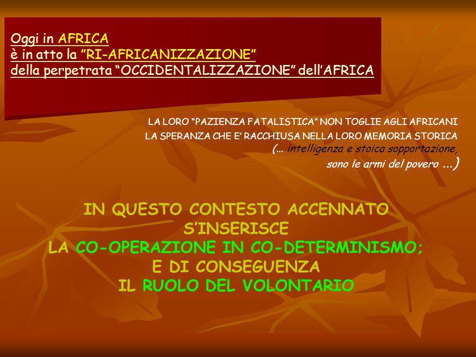 LA LORO PAZIENZA FATALISTICA NON TOGLIE AGLI AFRICANI LA SPERANZA CHE E RACCHIUSA NELLA LORO MEMORIA STORICA (...