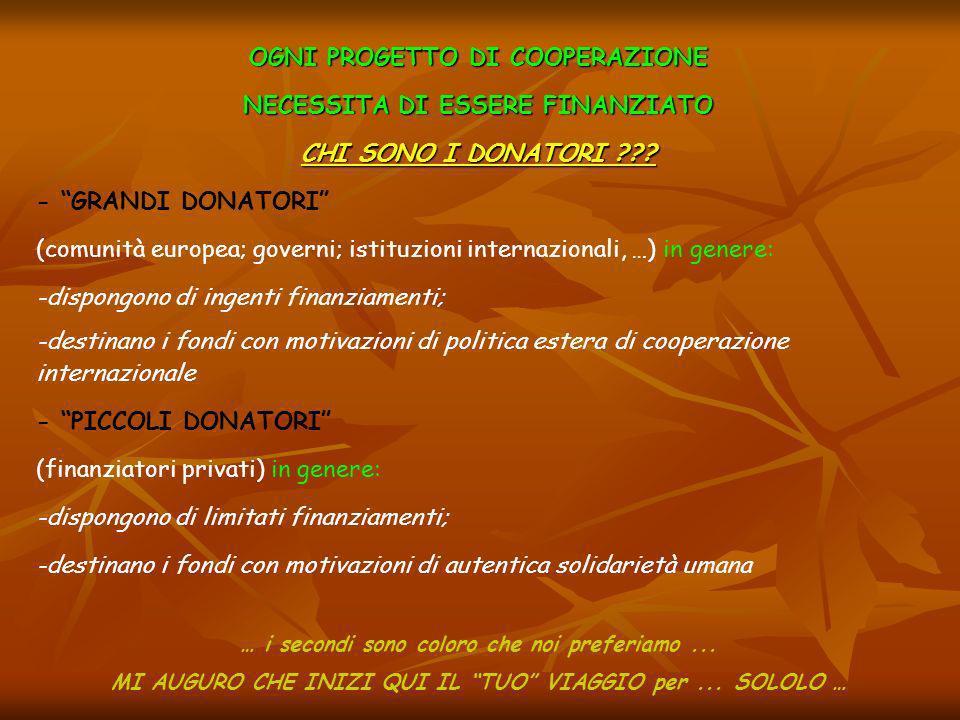 OGNI PROGETTO DI COOPERAZIONE NECESSITA DI ESSERE FINANZIATO CHI SONO I DONATORI ??.