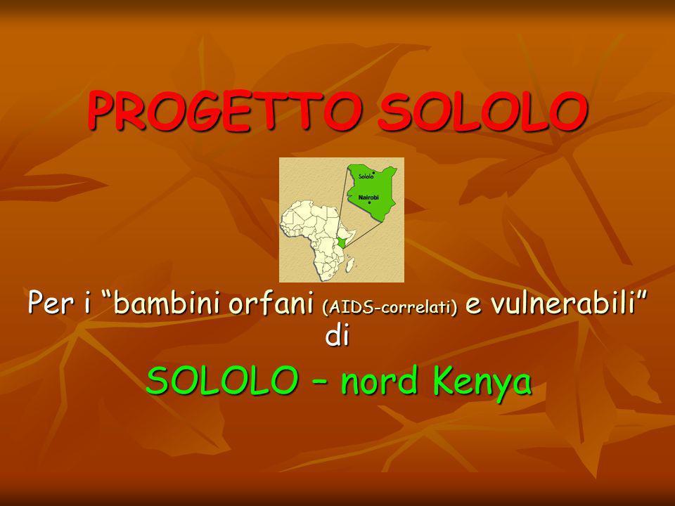 PROGETTO SOLOLO Per i bambini orfani (AIDS-correlati) e vulnerabili di SOLOLO – nord Kenya