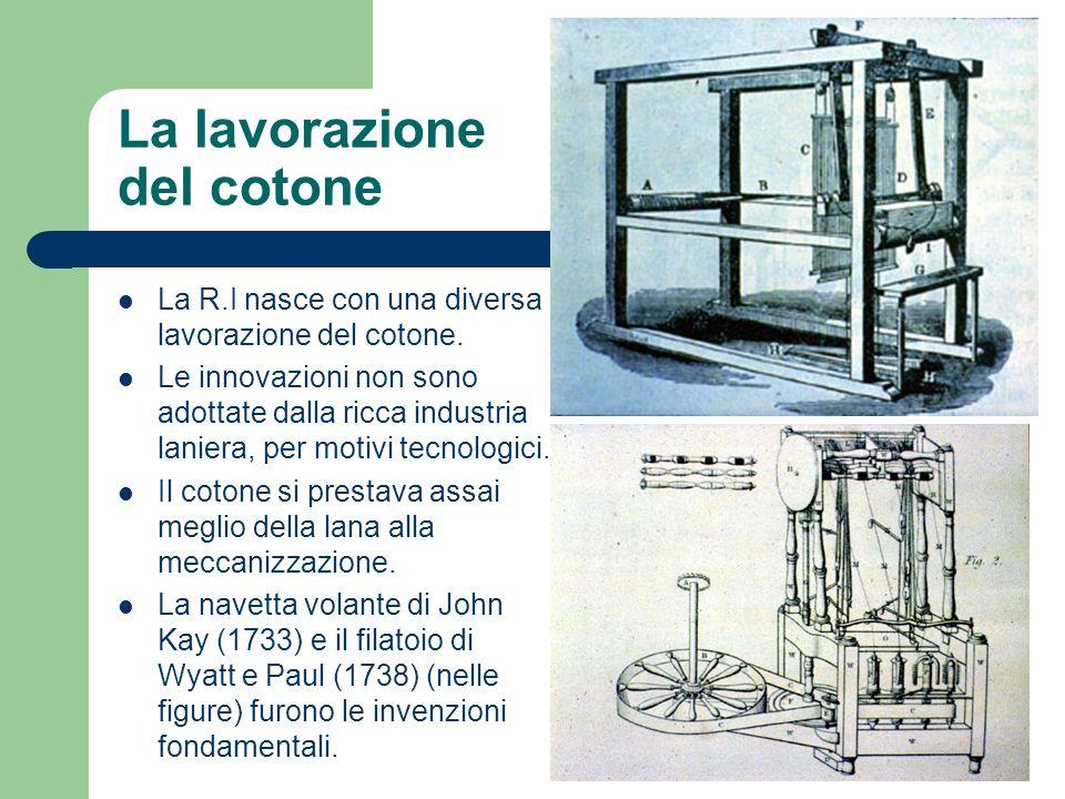 La lavorazione del cotone La R.I nasce con una diversa lavorazione del cotone. Le innovazioni non sono adottate dalla ricca industria laniera, per mot