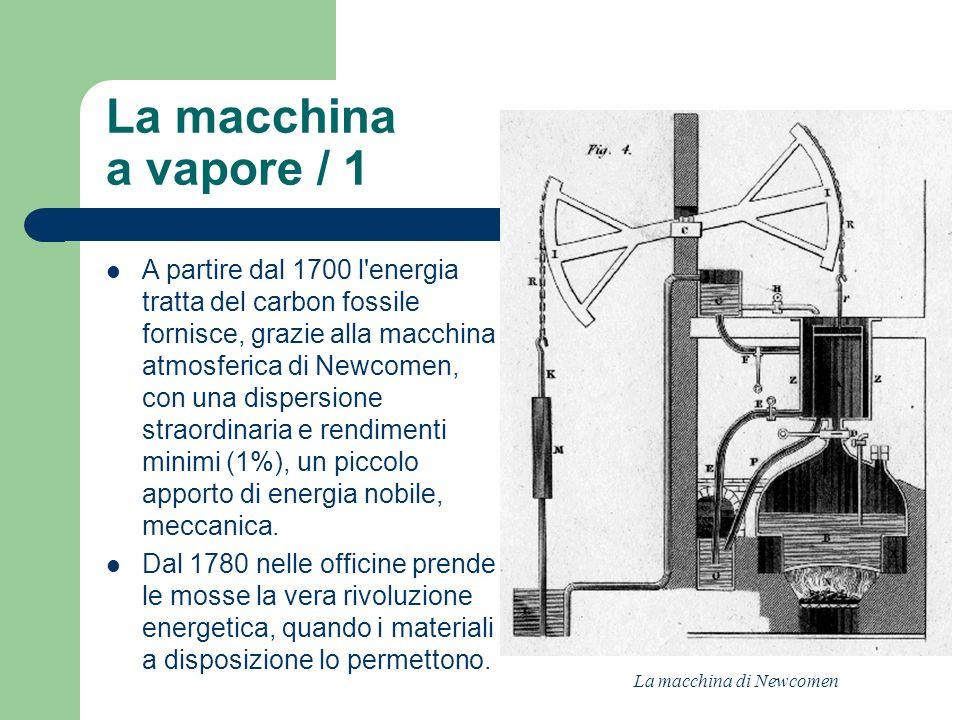 La macchina a vapore / 1 A partire dal 1700 l'energia tratta del carbon fossile fornisce, grazie alla macchina atmosferica di Newcomen, con una disper