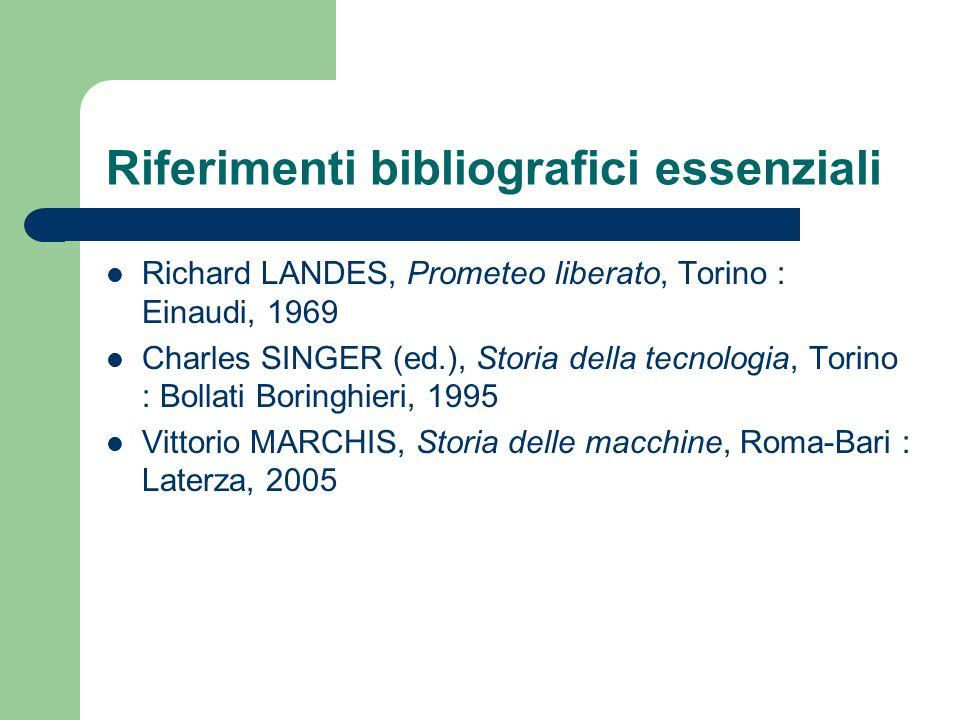 Riferimenti bibliografici essenziali Richard LANDES, Prometeo liberato, Torino : Einaudi, 1969 Charles SINGER (ed.), Storia della tecnologia, Torino :