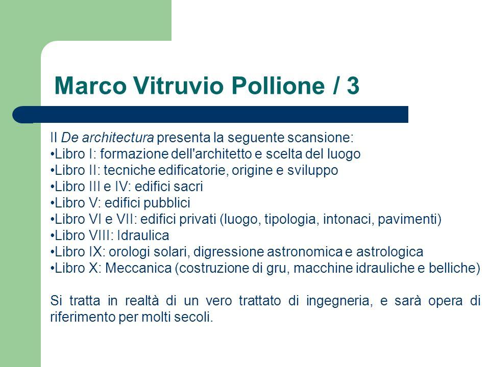 Marco Vitruvio Pollione / 3 Il De architectura presenta la seguente scansione: Libro I: formazione dell'architetto e scelta del luogo Libro II: tecnic