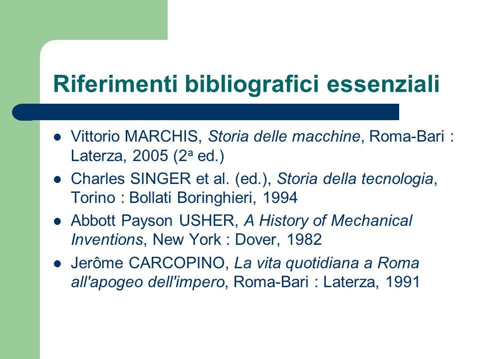 Riferimenti bibliografici essenziali Vittorio MARCHIS, Storia delle macchine, Roma-Bari : Laterza, 2005 (2 a ed.) Charles SINGER et al. (ed.), Storia