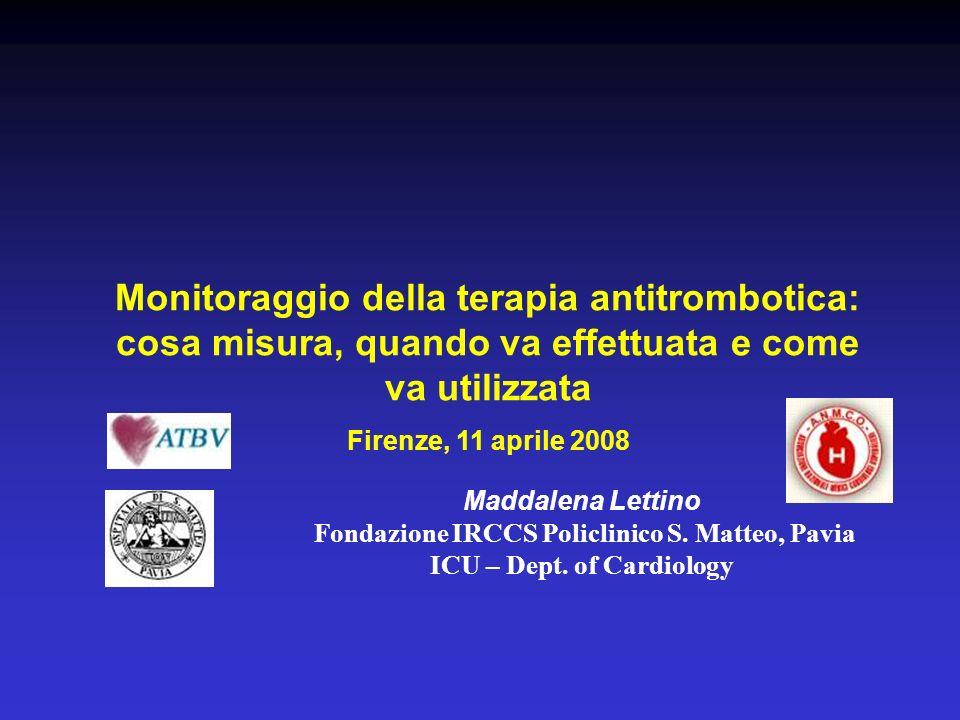 Monitoraggio della terapia antitrombotica: cosa misura, quando va effettuata e come va utilizzata Firenze, 11 aprile 2008 Maddalena Lettino Fondazione
