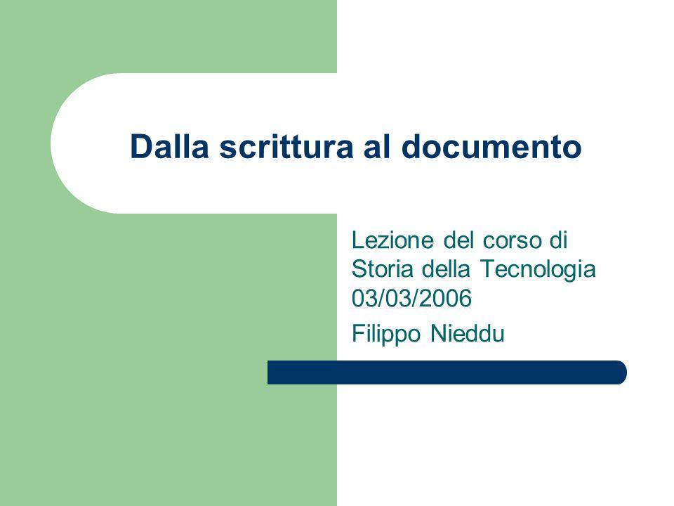 Dalla scrittura al documento Lezione del corso di Storia della Tecnologia 03/03/2006 Filippo Nieddu