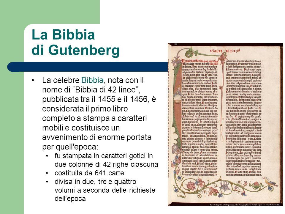 La Bibbia di Gutenberg La celebre Bibbia, nota con il nome di Bibbia di 42 linee, pubblicata tra il 1455 e il 1456, è considerata il primo libro compl
