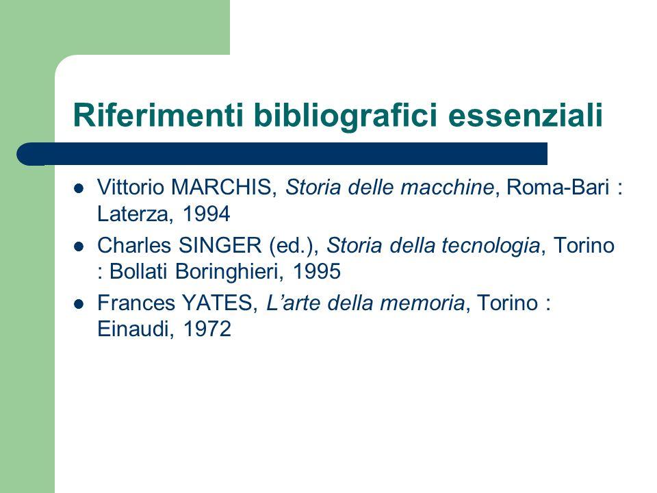 Riferimenti bibliografici essenziali Vittorio MARCHIS, Storia delle macchine, Roma-Bari : Laterza, 1994 Charles SINGER (ed.), Storia della tecnologia,