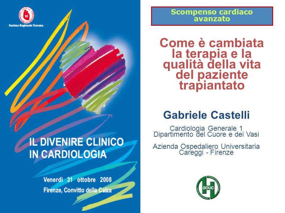 Scompenso cardiaco avanzato Come è cambiata la terapia e la qualità della vita del paziente trapiantato Gabriele Castelli Cardiologia Generale 1 Dipar