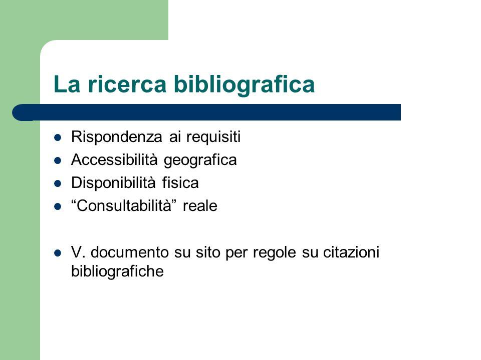 La ricerca bibliografica Rispondenza ai requisiti Accessibilità geografica Disponibilità fisica Consultabilità reale V.