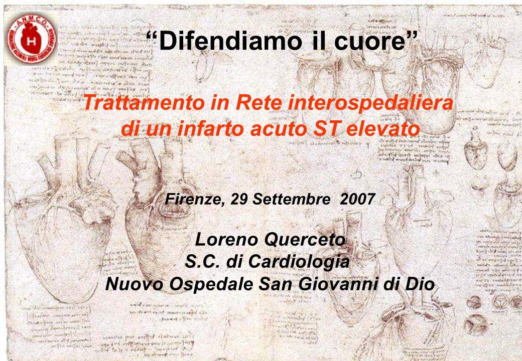 Trattamento in Rete interospedaliera di un infarto acuto ST elevato Firenze, 29 Settembre 2007 Loreno Querceto S.C.