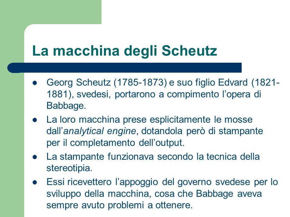 La macchina degli Scheutz Georg Scheutz (1785-1873) e suo figlio Edvard (1821- 1881), svedesi, portarono a compimento lopera di Babbage. La loro macch