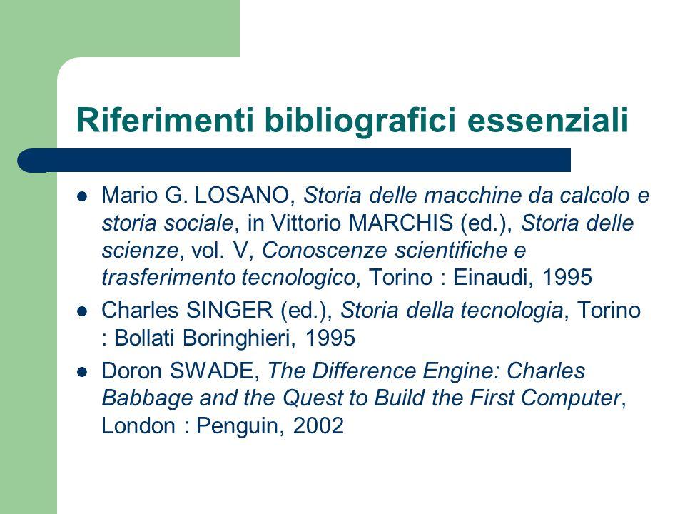 Riferimenti bibliografici essenziali Mario G. LOSANO, Storia delle macchine da calcolo e storia sociale, in Vittorio MARCHIS (ed.), Storia delle scien