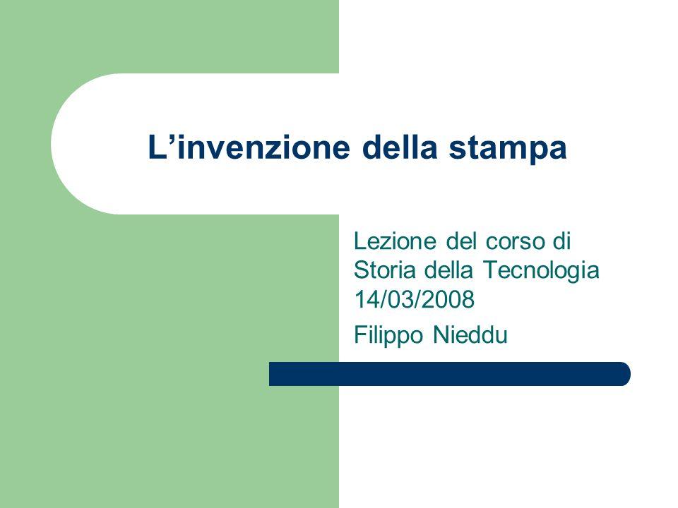 Linvenzione della stampa Lezione del corso di Storia della Tecnologia 14/03/2008 Filippo Nieddu