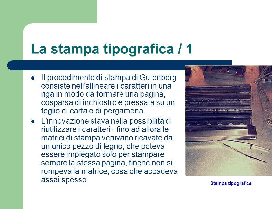 La stampa tipografica / 1 Il procedimento di stampa di Gutenberg consiste nell'allineare i caratteri in una riga in modo da formare una pagina, cospar