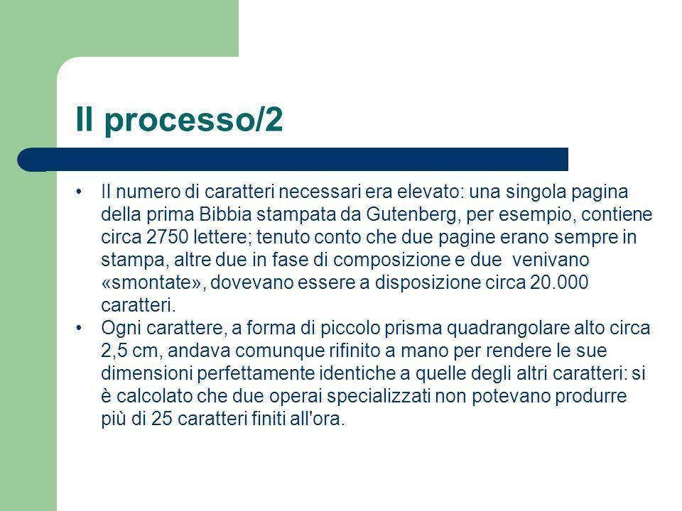 Il processo/2 Il numero di caratteri necessari era elevato: una singola pagina della prima Bibbia stampata da Gutenberg, per esempio, contiene circa 2