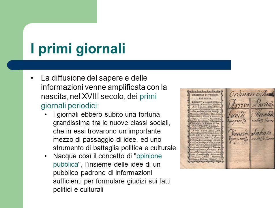 I primi giornali La diffusione del sapere e delle informazioni venne amplificata con la nascita, nel XVIII secolo, dei primi giornali periodici: I gio