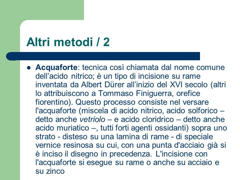 Altri metodi / 2 Acquaforte: tecnica così chiamata dal nome comune dellacido nitrico; è un tipo di incisione su rame inventata da Albert Dürer alliniz