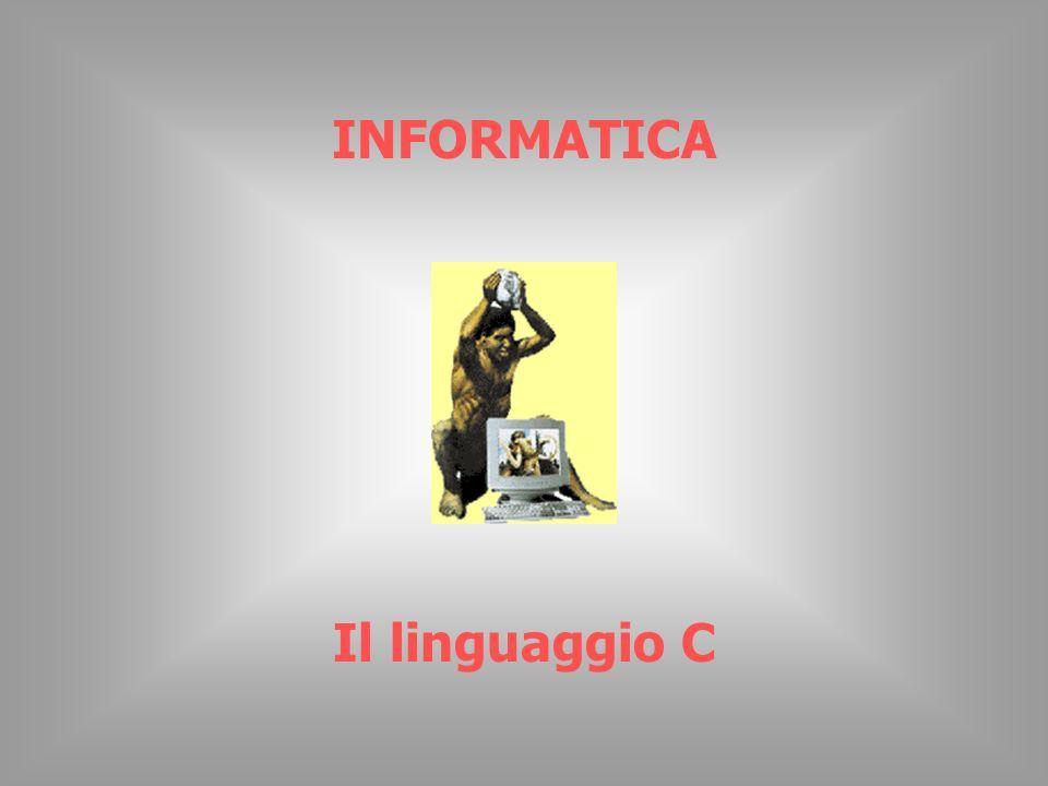 INFORMATICA Il linguaggio C