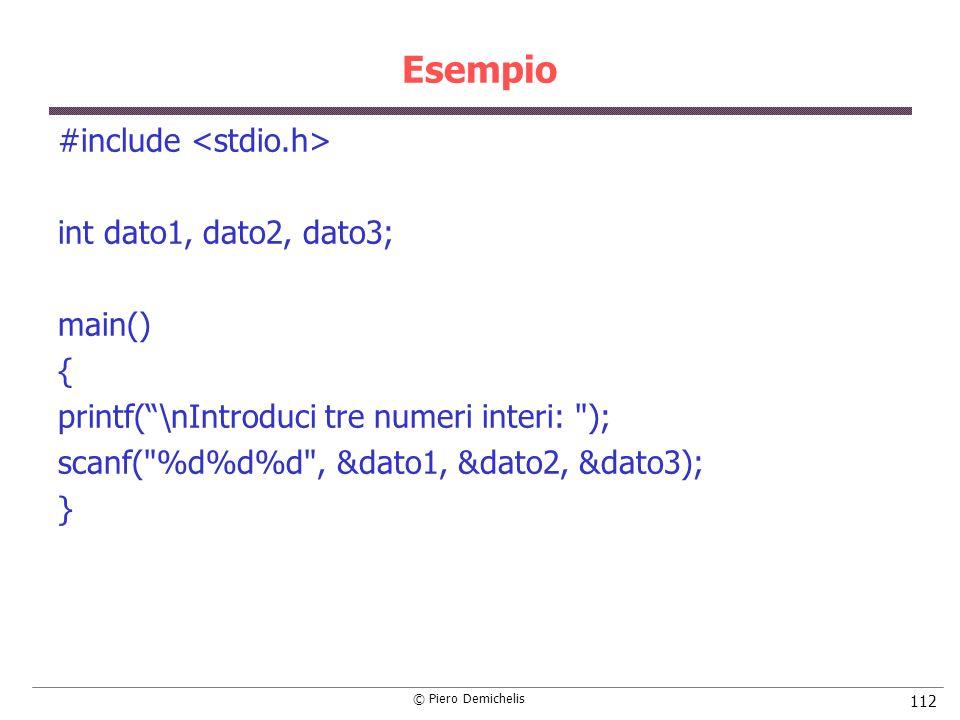 © Piero Demichelis 112 Esempio #include int dato1, dato2, dato3; main() { printf(\nIntroduci tre numeri interi: