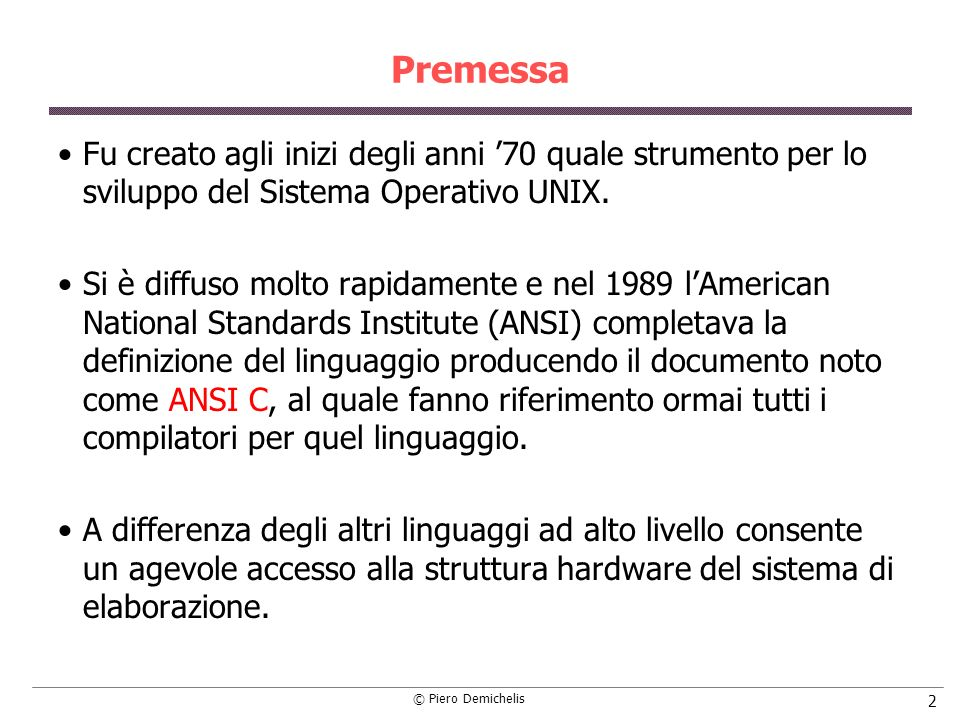 © Piero Demichelis 2 Premessa Fu creato agli inizi degli anni 70 quale strumento per lo sviluppo del Sistema Operativo UNIX. Si è diffuso molto rapida