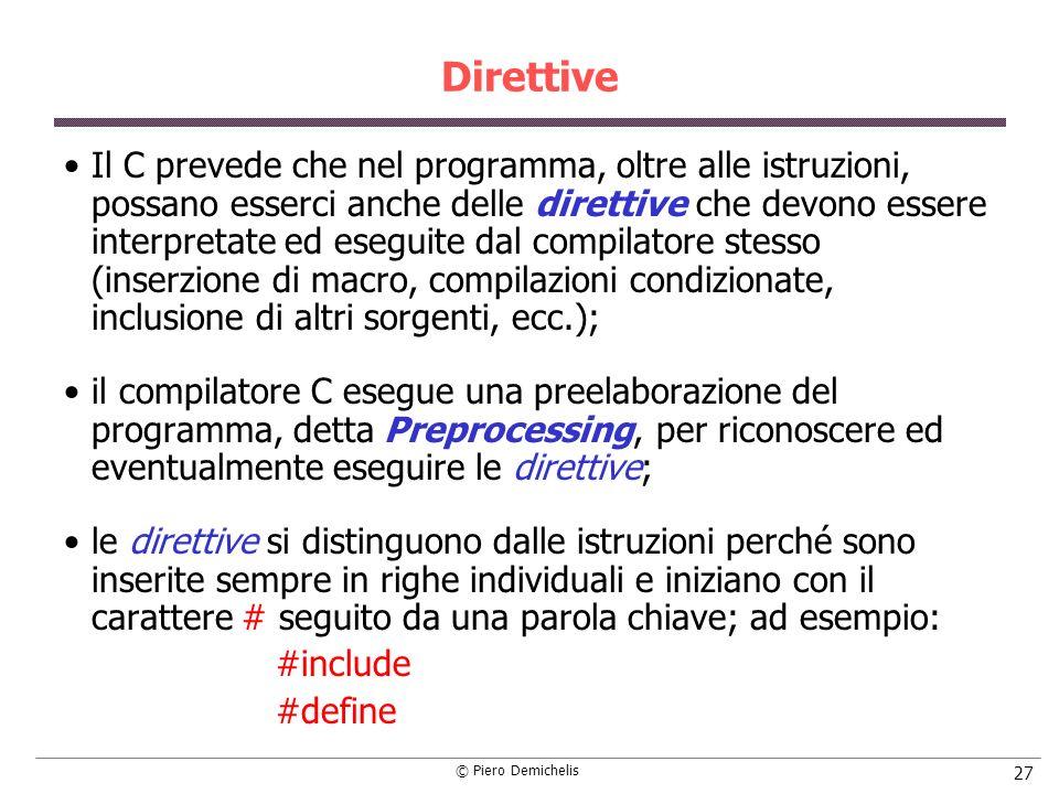 © Piero Demichelis 27 Direttive Il C prevede che nel programma, oltre alle istruzioni, possano esserci anche delle direttive che devono essere interpr