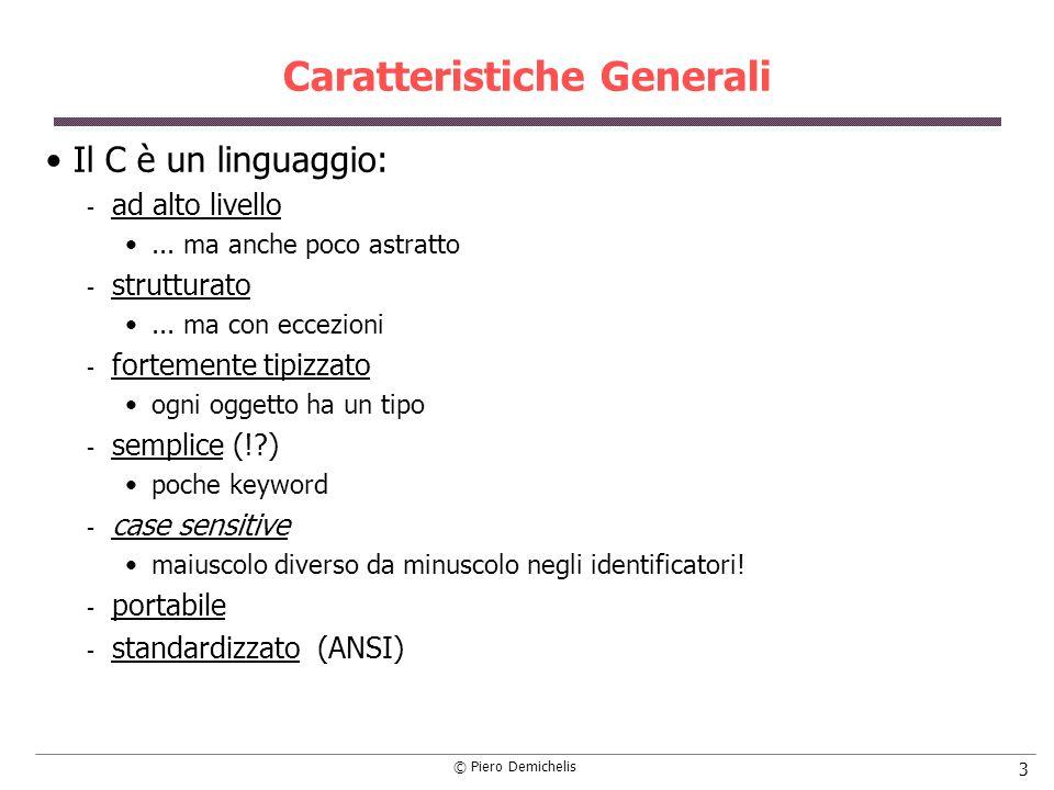© Piero Demichelis 14 Definizione dei dati In C, tutti i dati devono essere dichiarati e definiti prima di essere usati.
