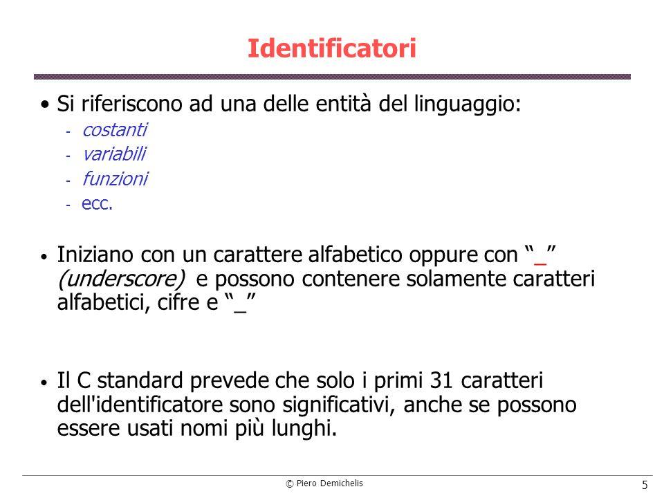 © Piero Demichelis 136 Operatori bit-a-bit: esempio car = car & ~ (val << 5 ) Operazione di shift a sinistra di 5 posizioni sulla variabile val (risultato = 32).