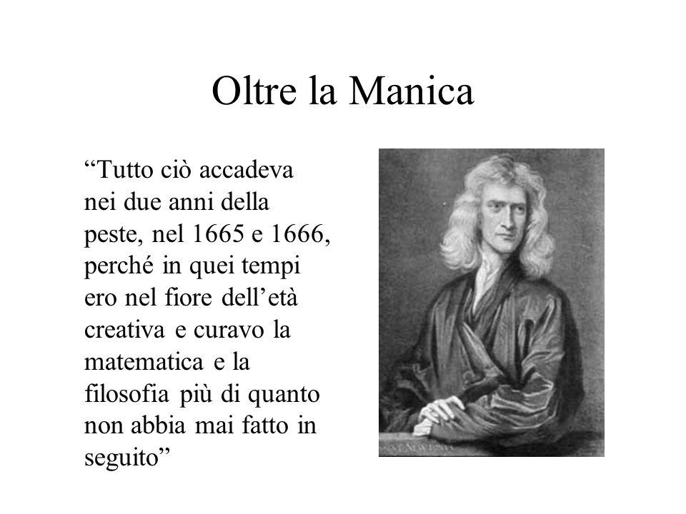 Oltre la Manica Tutto ciò accadeva nei due anni della peste, nel 1665 e 1666, perché in quei tempi ero nel fiore delletà creativa e curavo la matemati