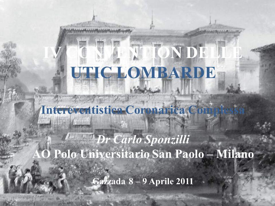 IV CONVENTION DELLE UTIC LOMBARDE Intereventistica Coronarica Complessa Dr Carlo Sponzilli AO Polo Universitario San Paolo – Milano Gazzada 8 – 9 Apri