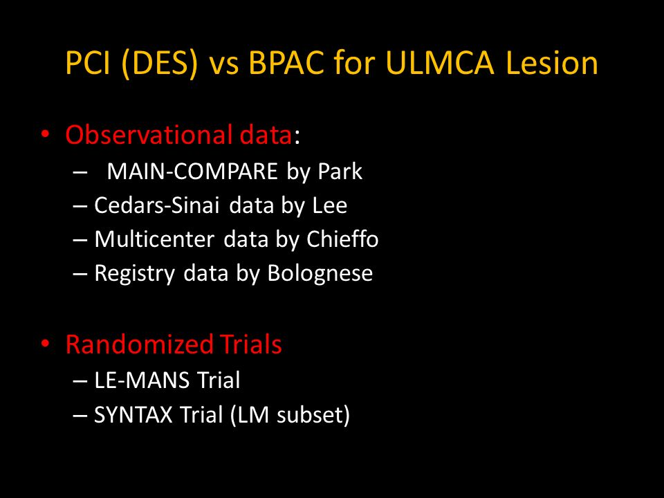 PCI (DES) vs BPAC for ULMCA Lesion Observational data: – MAIN-COMPARE by Park – Cedars-Sinai data by Lee – Multicenter data by Chieffo – Registry data