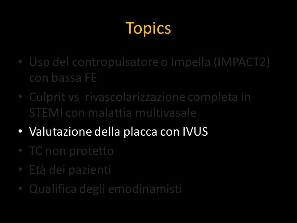 Topics Uso del contropulsatore o Impella (IMPACT2) con bassa FE Culprit vs rivascolarizzazione completa in STEMI con malattia multivasale Valutazione
