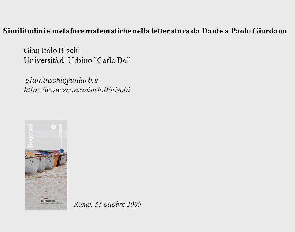 Roma, 31 ottobre 2009 Similitudini e metafore matematiche nella letteratura da Dante a Paolo Giordano Gian Italo Bischi Università di Urbino Carlo Bo
