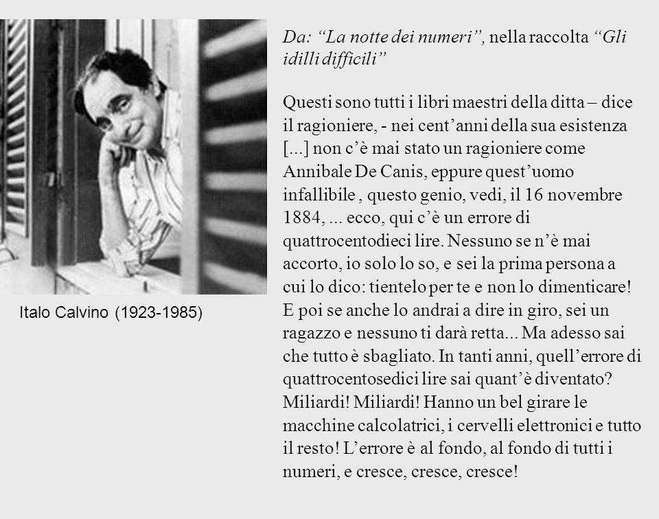 Italo Calvino (1923-1985) Da: La notte dei numeri, nella raccolta Gli idilli difficili Questi sono tutti i libri maestri della ditta – dice il ragioni
