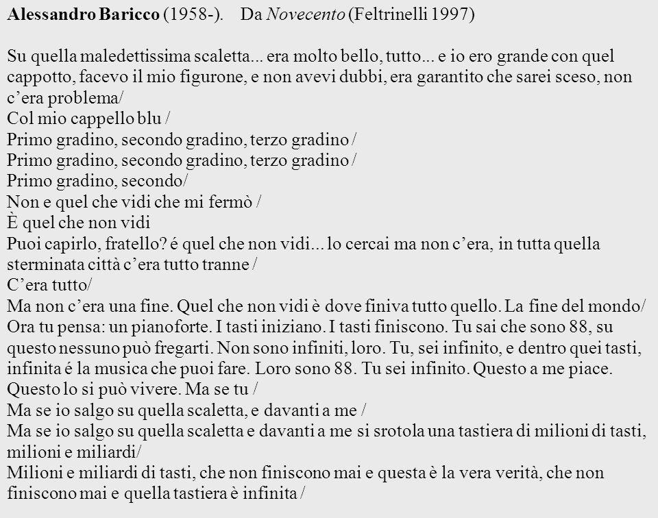Alessandro Baricco (1958-). Da Novecento (Feltrinelli 1997) Su quella maledettissima scaletta... era molto bello, tutto... e io ero grande con quel ca