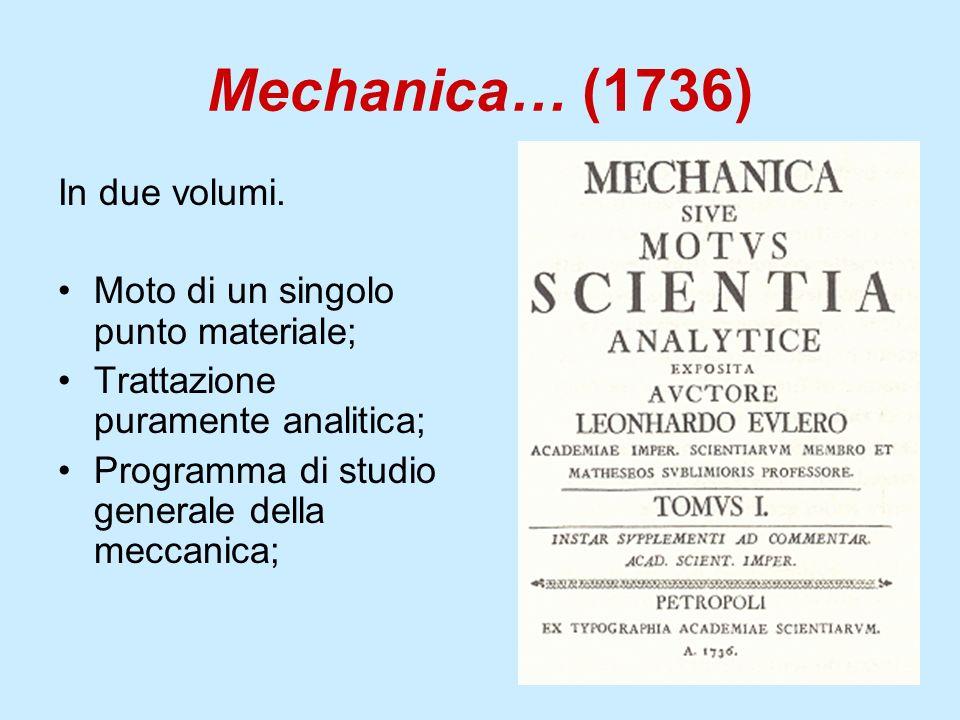 Mechanica… (1736) In due volumi. Moto di un singolo punto materiale; Trattazione puramente analitica; Programma di studio generale della meccanica;