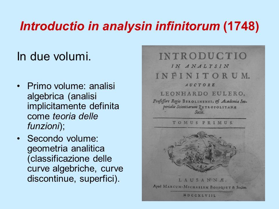 Introductio in analysin infinitorum (1748) In due volumi. Primo volume: analisi algebrica (analisi implicitamente definita come teoria delle funzioni)