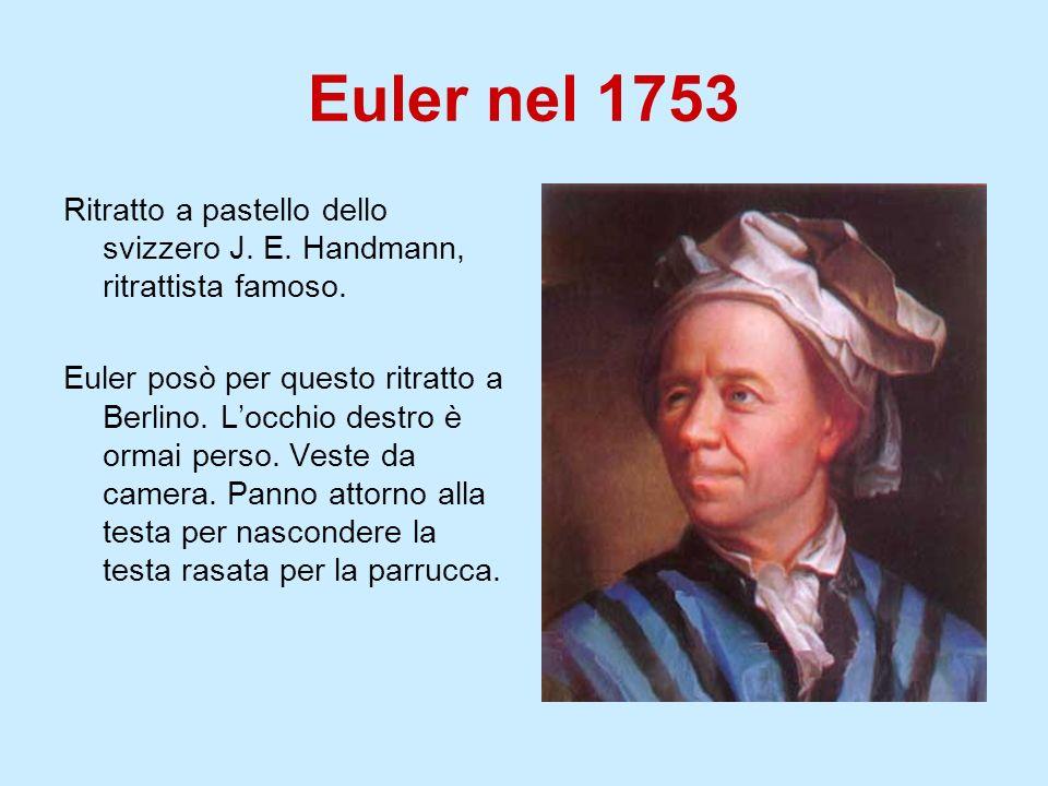 Euler nel 1753 Ritratto a pastello dello svizzero J. E. Handmann, ritrattista famoso. Euler posò per questo ritratto a Berlino. Locchio destro è ormai
